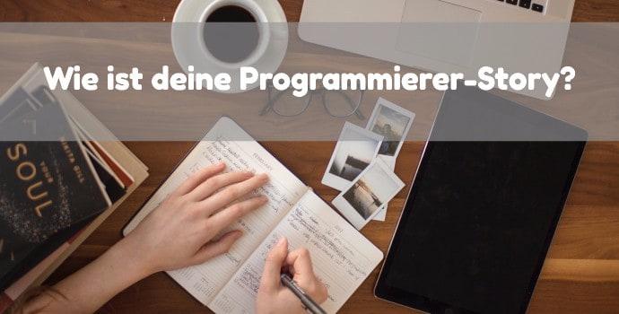 Wie ist deine Programmierer Story?
